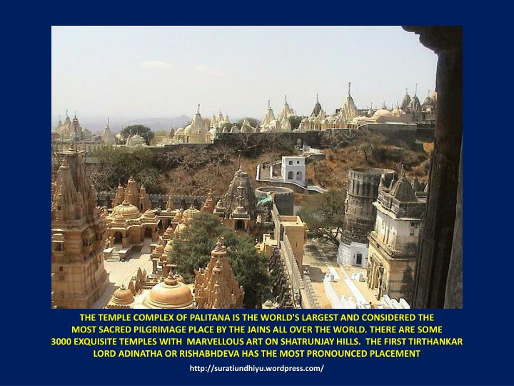 THE TEMPLE COMPLEX OF PALITANA IS THE WORLD'S LARGEST AND CONSIDERED THE