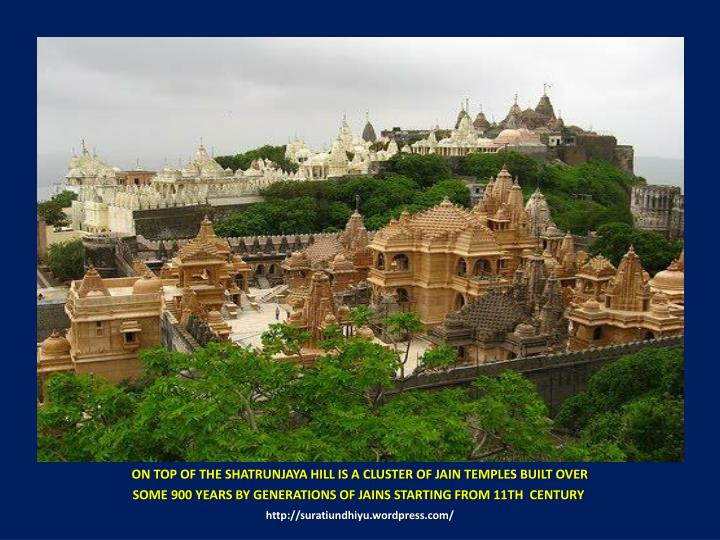 ON TOP OF THE SHATRUNJAYA HILL IS A CLUSTER OF JAIN TEMPLES BUILT OVER
