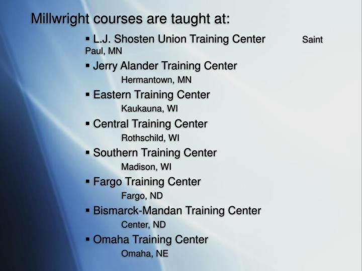 Millwright courses are taught at: