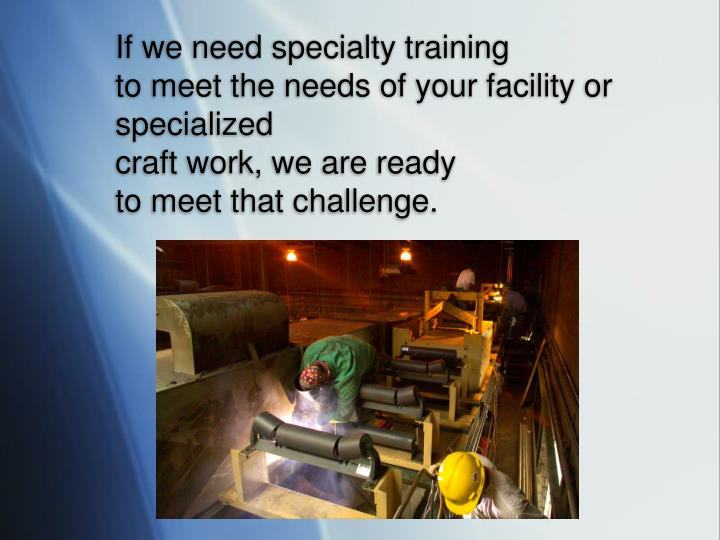 If we need specialty training