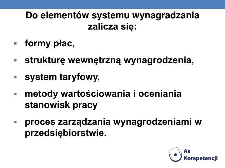 Do elementów systemu wynagradzania zalicza się: