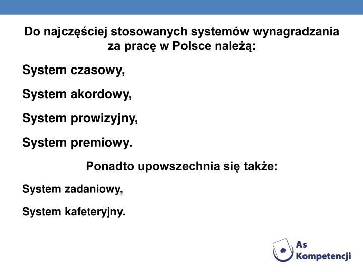 Do najczęściej stosowanych systemów wynagradzania za pracę w Polsce należą: