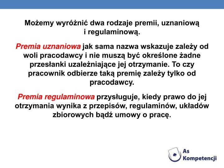 Możemy wyróżnić dwa rodzaje premii, uznaniową           i regulaminową.