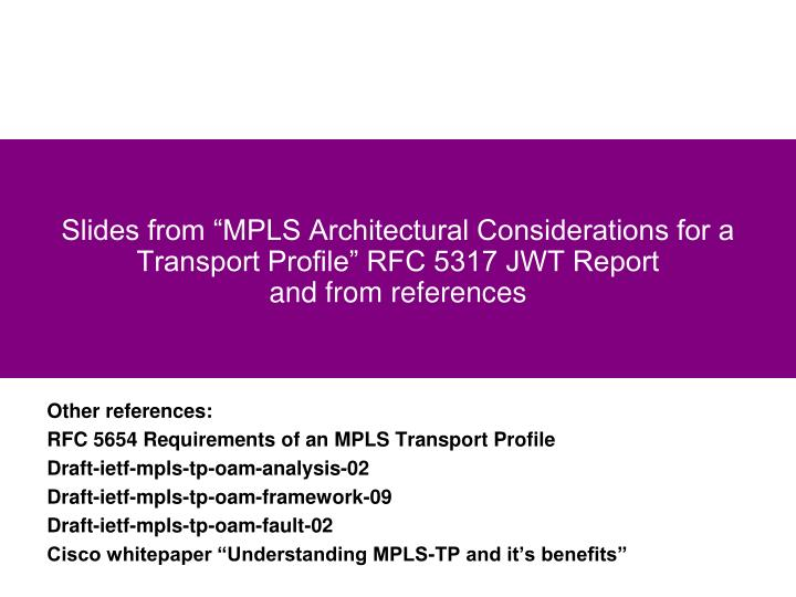 "Slides from ""MPLS Architectural Considerations for a Transport Profile"" RFC 5317 JWT Report"