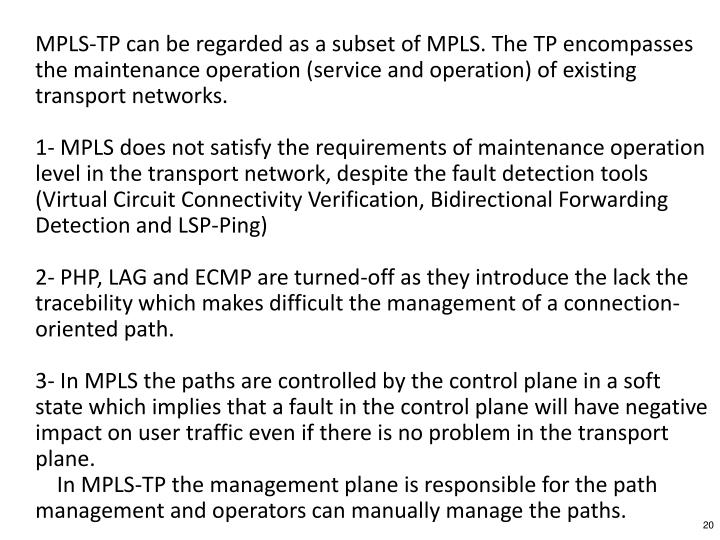 MPLS-TP can be regarded as a subset of MPLS. The TP encompasses the maintenance operation (service and operation) of existing transport networks.