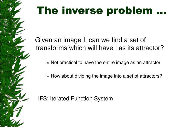 The inverse problem …
