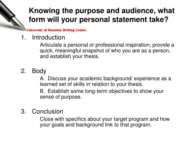 Knowing the purpose and audience, what form will your personal statement take?
