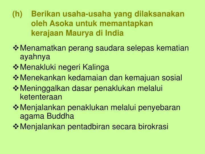 Berikan usaha-usaha yang dilaksanakan oleh Asoka untuk memantapkan kerajaan Maurya di India