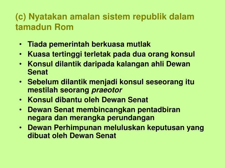 (c) Nyatakan amalan sistem republik dalam tamadun Rom
