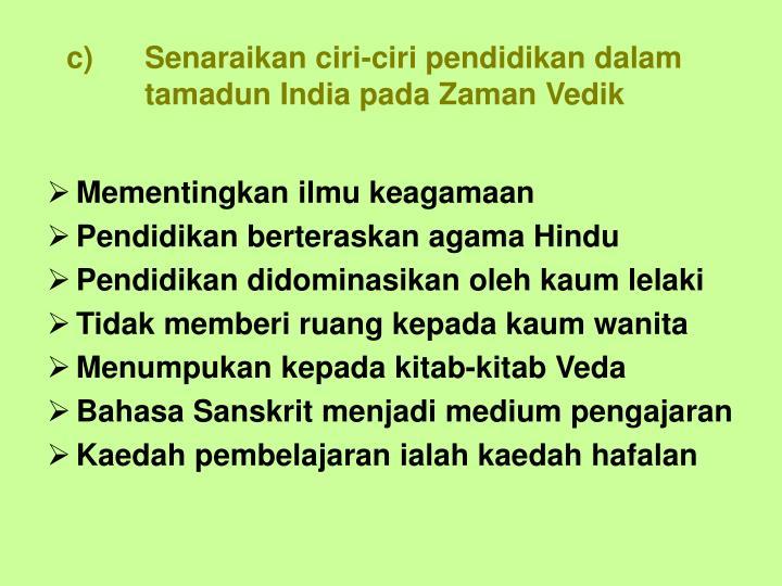 c) Senaraikan ciri-ciri pendidikan dalam tamadun India pada Zaman Vedik