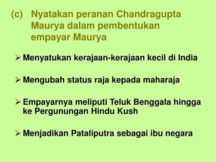 Nyatakan peranan Chandragupta Maurya dalam pembentukan empayar Maurya