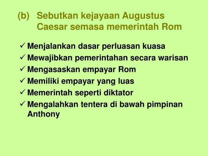 Sebutkan kejayaan Augustus Caesar semasa memerintah Rom