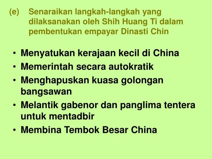 Senaraikan langkah-langkah yang dilaksanakan oleh Shih Huang Ti dalam pembentukan empayar Dinasti Chin