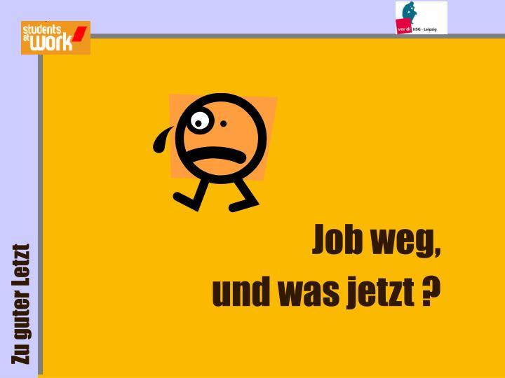 Job weg,