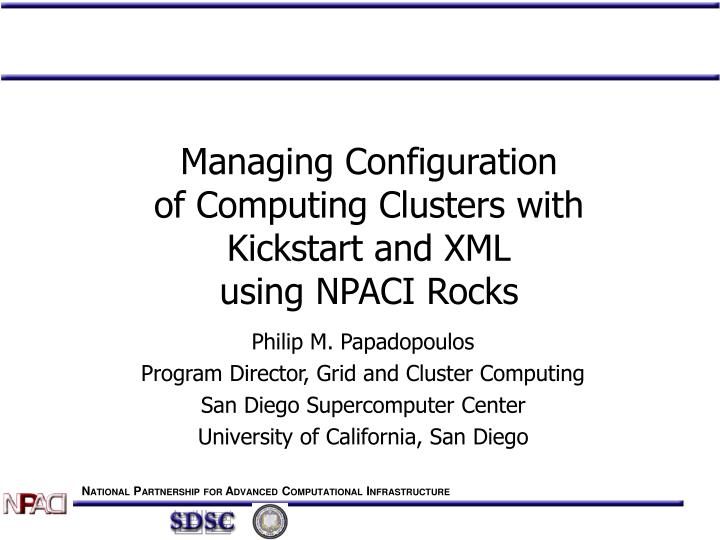 Managing configuration of computing clusters with kickstart and xml using npaci rocks