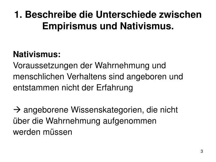 1. Beschreibe die Unterschiede zwischen Empirismus und Nativismus.