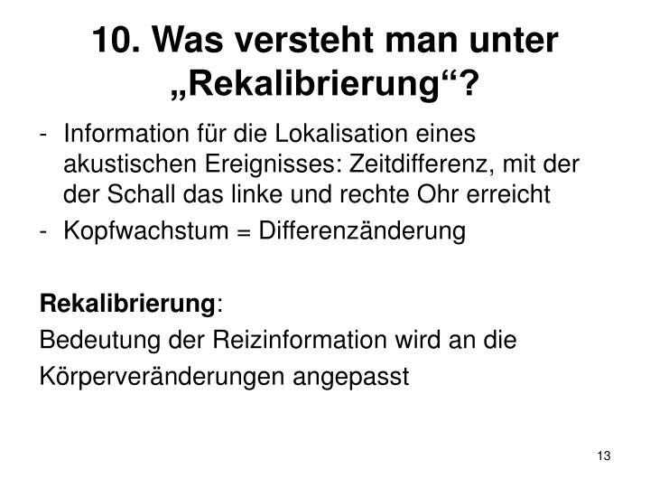 """10. Was versteht man unter """"Rekalibrierung""""?"""