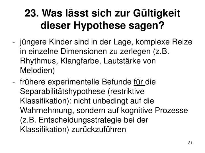 23. Was lässt sich zur Gültigkeit dieser Hypothese sagen?