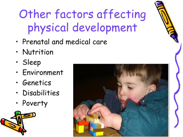 hereditary factors that affect physical development Physical development and growth are influenced by both genetic and environmental factors for example, malnutrition can delay a child's physical development significantly on the other hand, according to the university of minnesota, the role of some environmental factors, such as the amount of exercise the child is getting, has a much smaller.