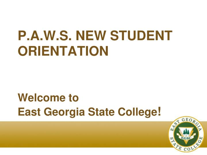 P a w s new student orientation welcome to east georgia state college