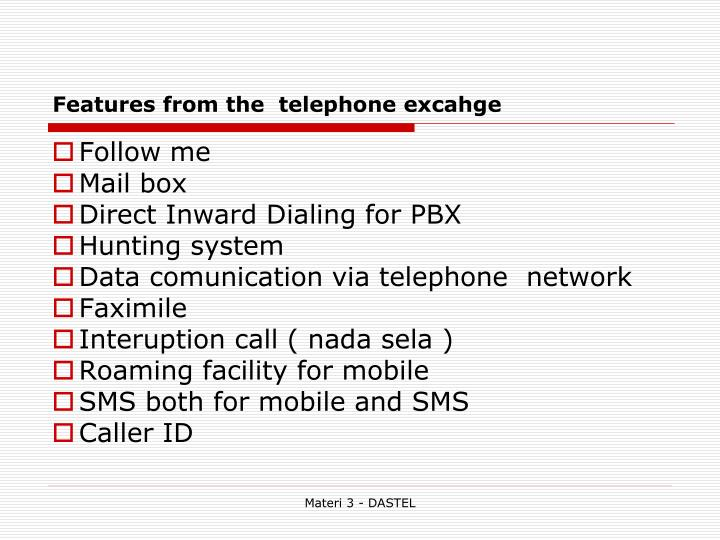 Features from the  telephone excahge