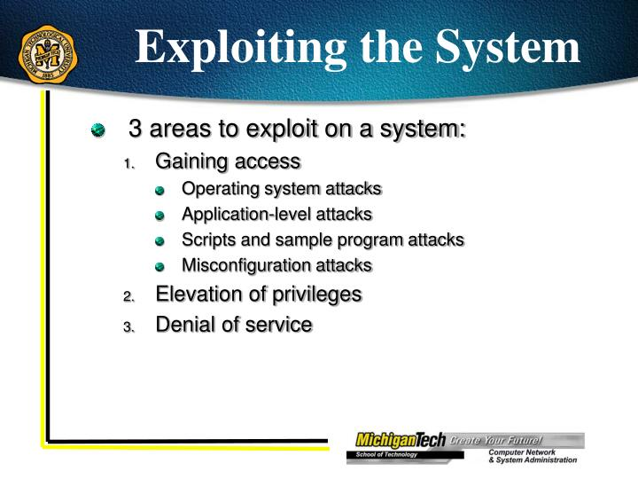 Exploiting the System