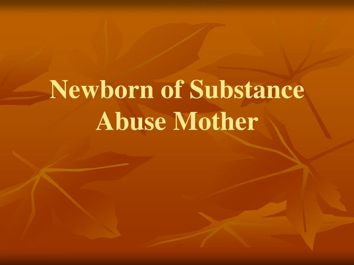 Newborn of Substance Abuse Mother
