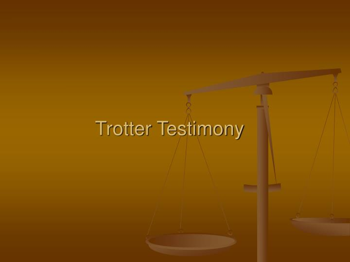Trotter Testimony