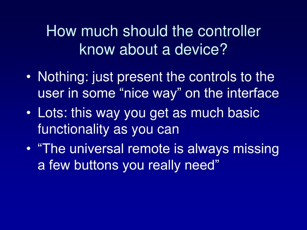 How much should the controller know about a device?