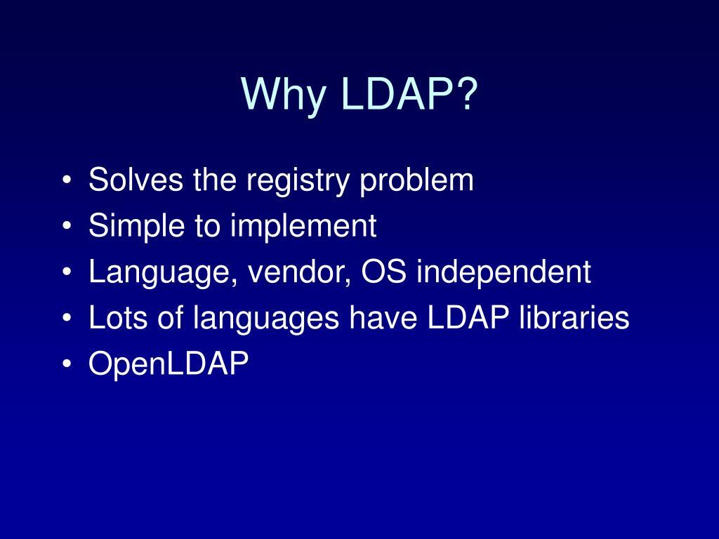 Why LDAP?