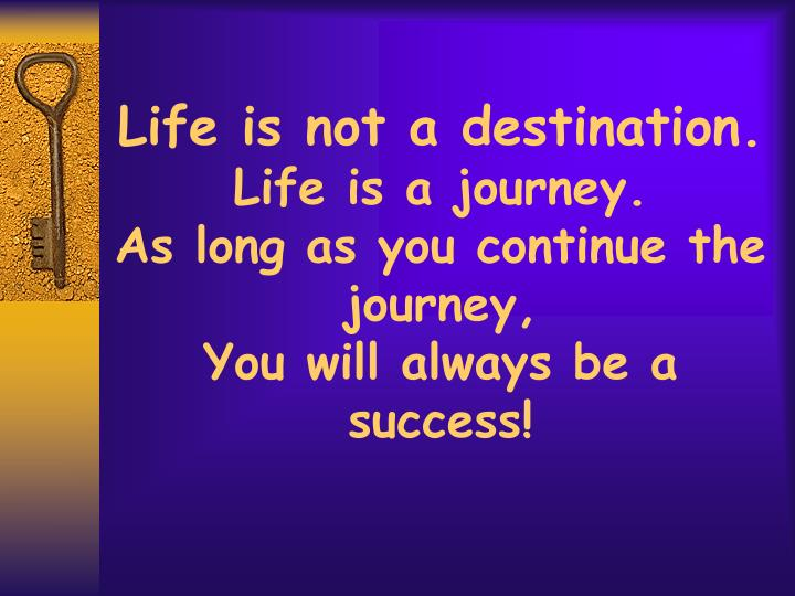 Life is not a destination.