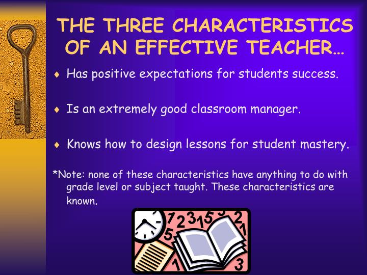 THE THREE CHARACTERISTICS OF AN EFFECTIVE TEACHER…