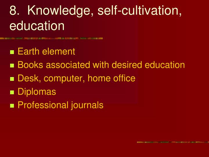 8.  Knowledge, self-cultivation, education