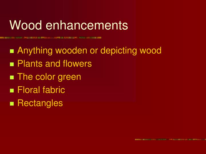 Wood enhancements