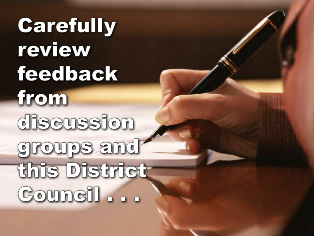 Carefully review feedback from discussion groups and this District Council . . .
