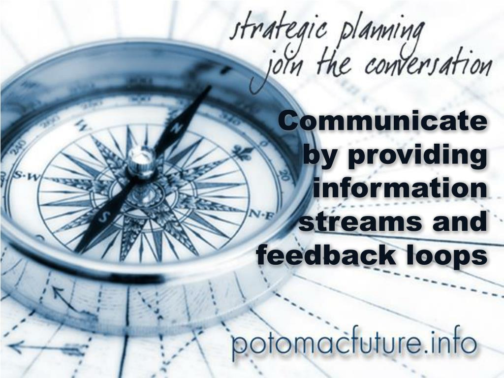 Communicate by providing information streams and feedback loops