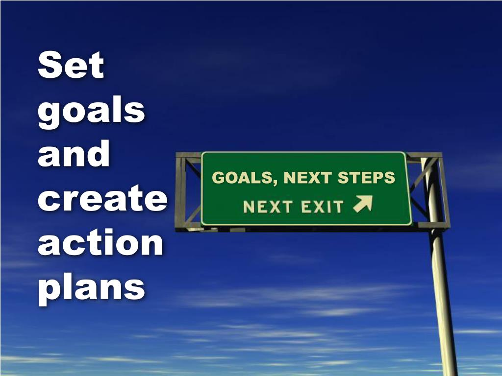 Set goals and create action plans