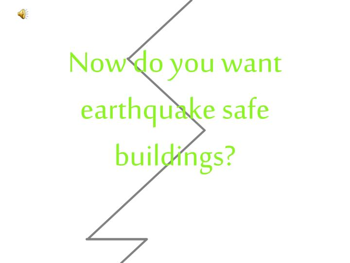 Now do you want earthquake safe buildings?