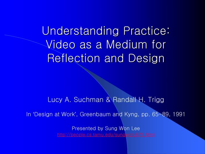 Understanding practice video as a medium for reflection and design