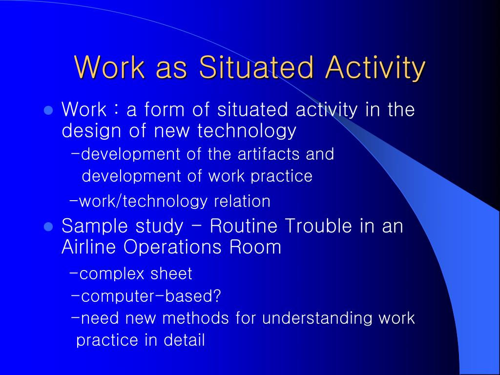 Work as Situated Activity