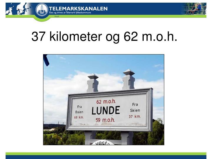 37 kilometer og 62 m.o.h.