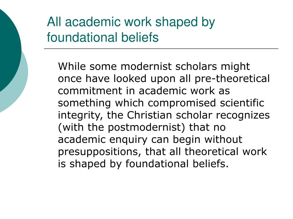 All academic work shaped by foundational beliefs