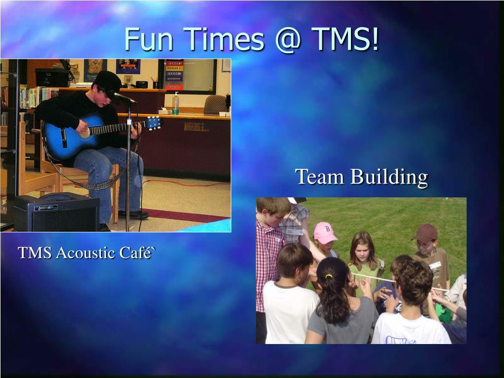 Fun Times @ TMS!