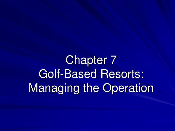 Chapter 7 golf based resorts managing the operation
