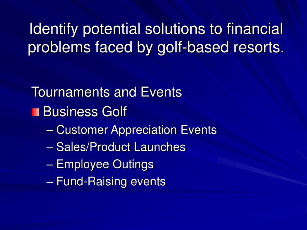 Identify potential solutions to financial problems faced by golf-based resorts.