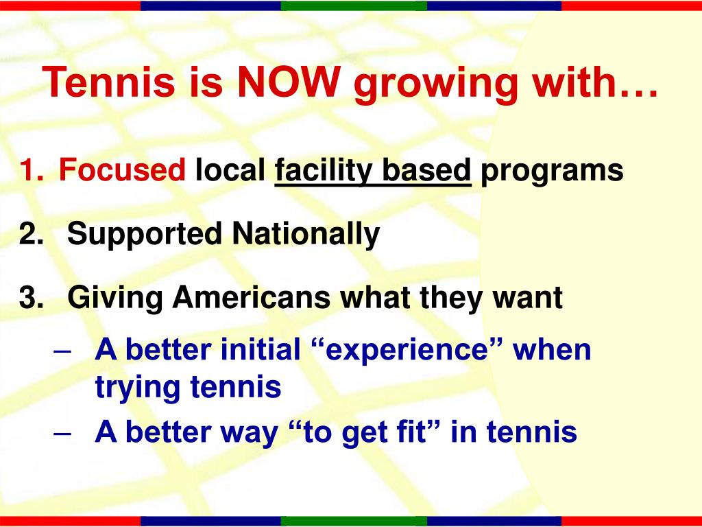 Tennis is NOW growing with…