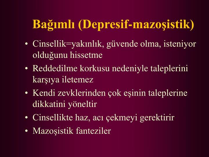 Bağımlı (Depresif-mazoşistik)
