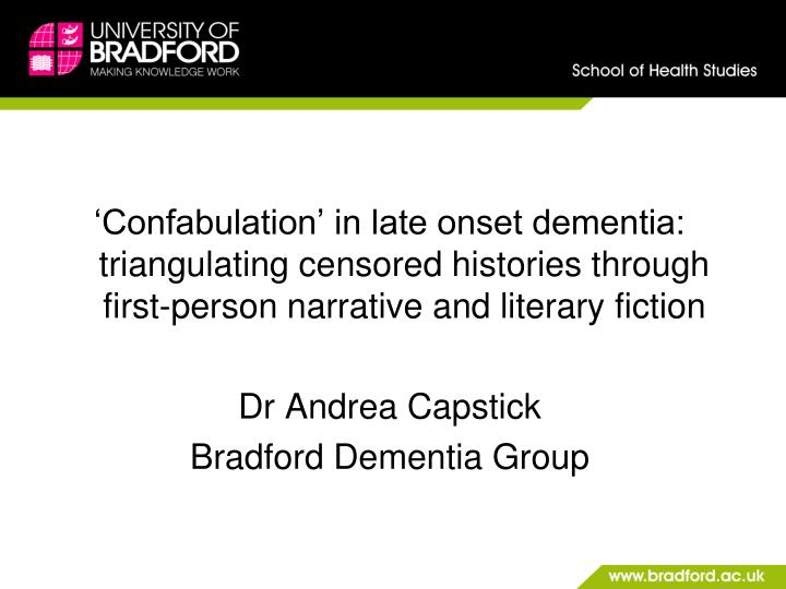 'Confabulation' in late onset dementia: triangulating censored histories through first-person narrative and literary fiction