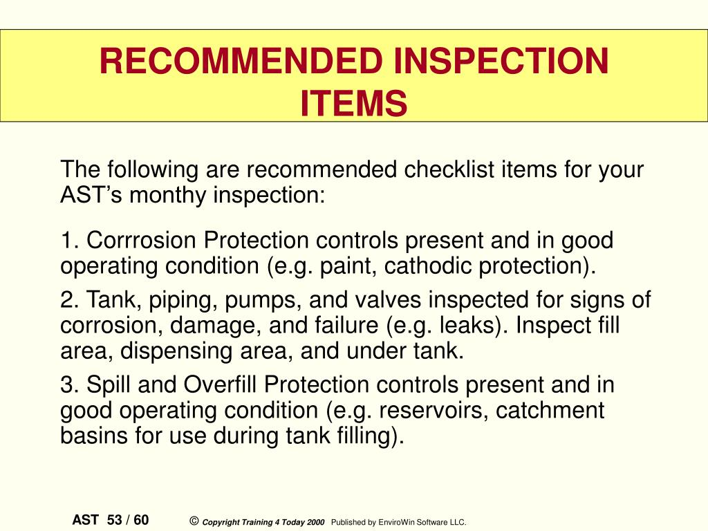 The following are recommended checklist items for your AST's monthy inspection: