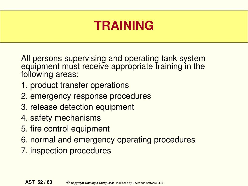 All persons supervising and operating tank system equipment must receive appropriate training in the following areas: